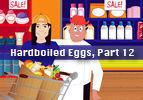 Hardboiled Eggs, Part 12