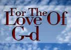 For The Love Of G-d - Parshat Bo