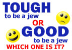 Tough to be a Jew or Good to be a Jew
