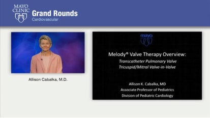 Grand Rounds — Melody Valve Therapy Overview: Transcatheter Pulmonary Valve and Tricuspid/Mitral Valve-in-Valve