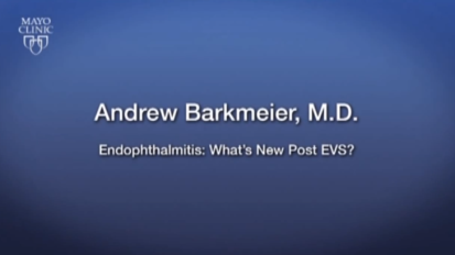 Mayo Clinic Ophthalmology Retina Update and Case Conference: Endophthalmitis