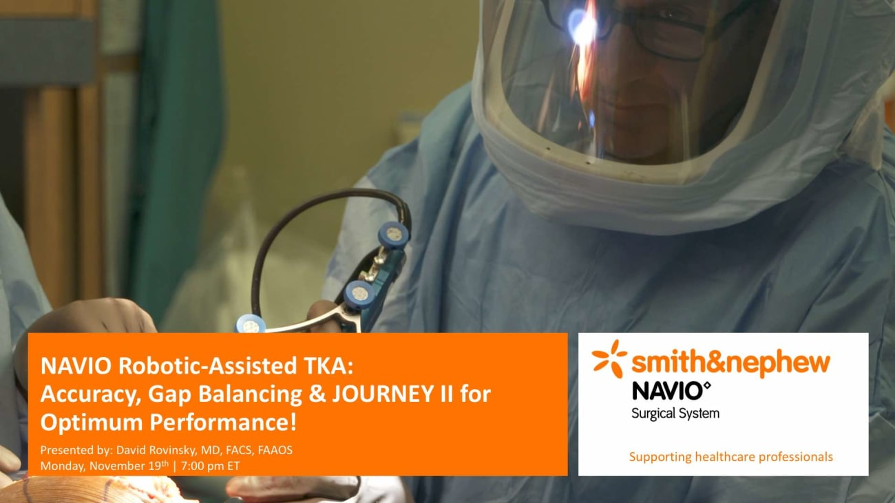 NAVIO™ Robotic-Assisted TKA: Accuracy, Gap Balancing & Journey™ II for Optimum Performance!