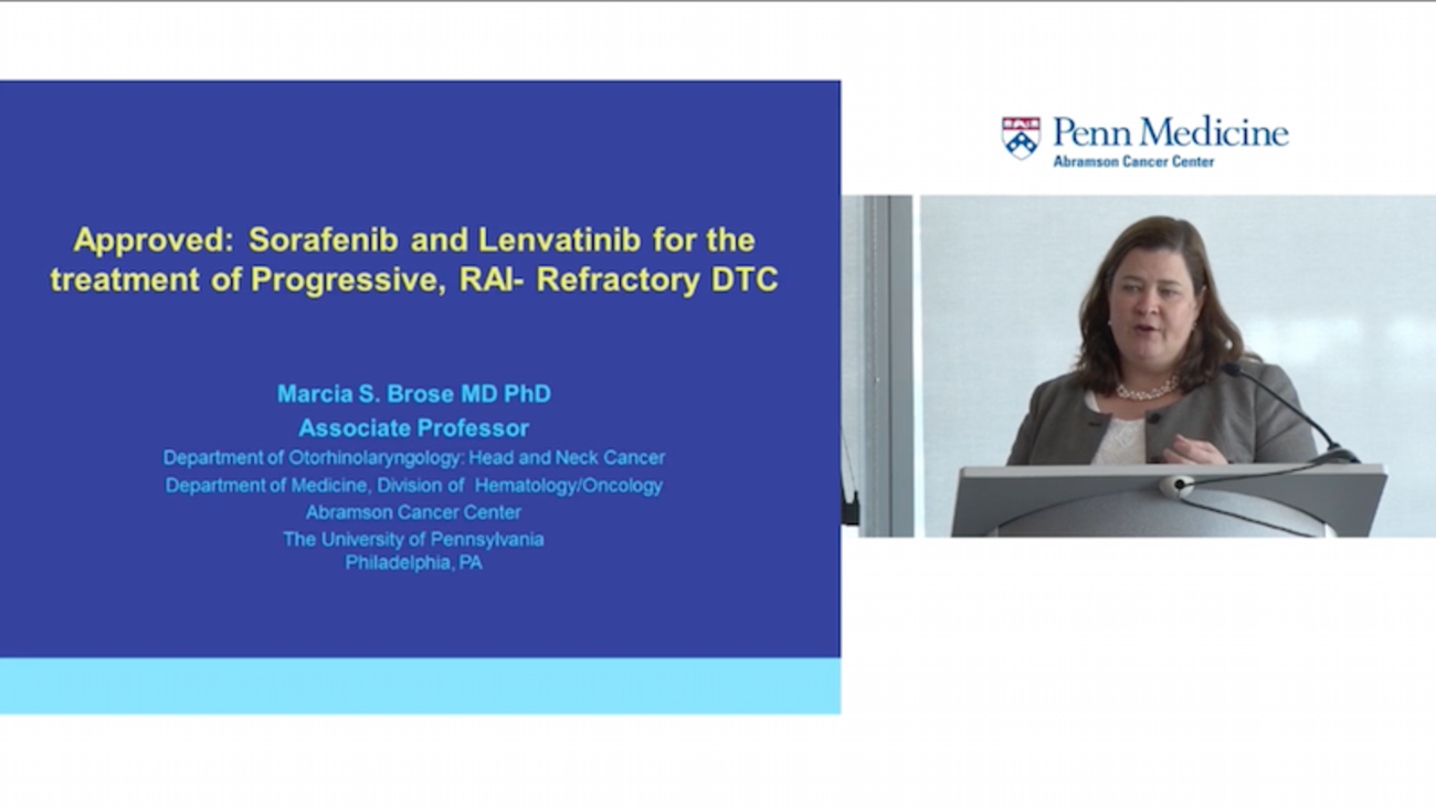 Approved: Sorafenib and Lenvatinib for the Treatment of Progressive, RAI-­Refractory DTC