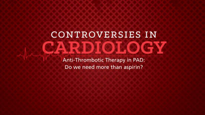 Controversies in Cardiology: Anti-Thrombotic Therapy in PAD