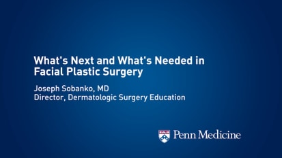 What's Next and What's Needed in Facial Plastic Surgery