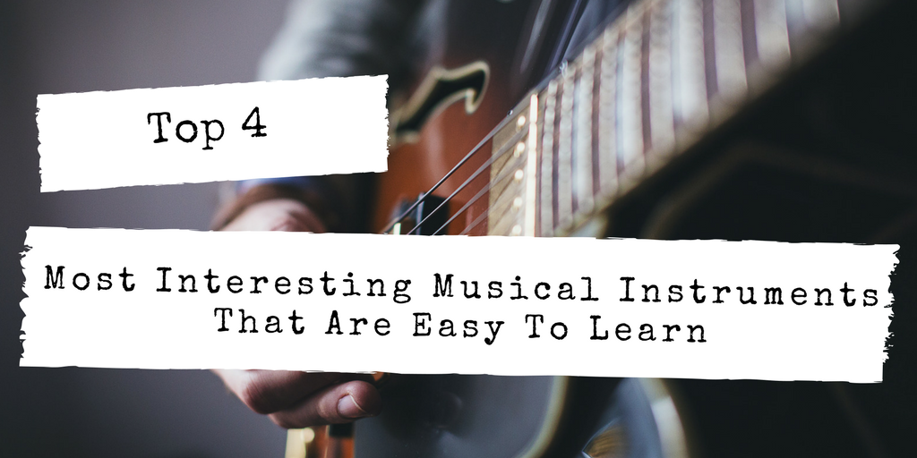 Most Interesting Musical Instruments That Are Easy To Learn