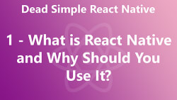 Dead Simple React Native 01 - What is React Native and Why Should You Use It?