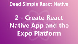 Dead Simple React Native 02 - Create React Native App and the Expo Platform