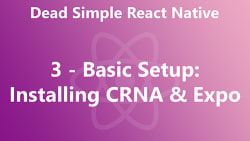 Dead Simple React Native 03 - Basic Setup: Installing CRNA & Expo