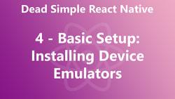 Dead Simple React Native 04 - Basic Setup: Installing Device Emulators