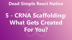 Dead Simple React Native 05 - CRNA Scaffolding: What Gets Created For You?