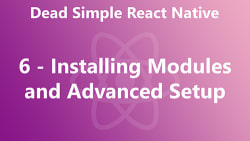 Dead Simple React Native 06 - Installing Modules and Advanced Setup
