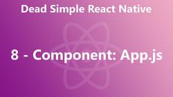 Dead Simple React Native 08 - Component: App.js