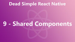 Dead Simple React Native 09 - Shared Components