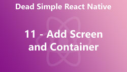 Dead Simple React Native 11 - Add Screen and Container