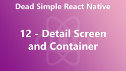 Dead Simple React Native 12 - Detail Screen and Container
