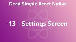 Dead Simple React Native 13 - Settings Screen