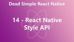 Dead Simple React Native 14 - React Native Style API