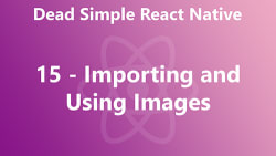 Dead Simple React Native 15 - Importing and Using Images