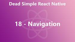 Dead Simple React Native 18 - Navigation
