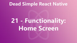 Dead Simple React Native 21 - Functionality: Home Screen