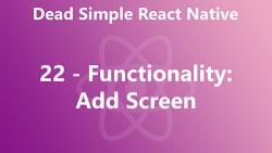 Dead Simple React Native 22 - Functionality: Add Screen
