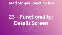 Dead Simple React Native 23 - Functionality: Details Screen
