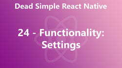 Dead Simple React Native 24 - Functionality: Settings