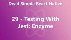 Dead Simple React Native 29 - Testing With Jest: Enzyme