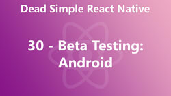 Dead Simple React Native 30 - Beta Testing: Android