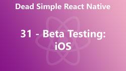 Dead Simple React Native 31 - Beta Testing: iOS