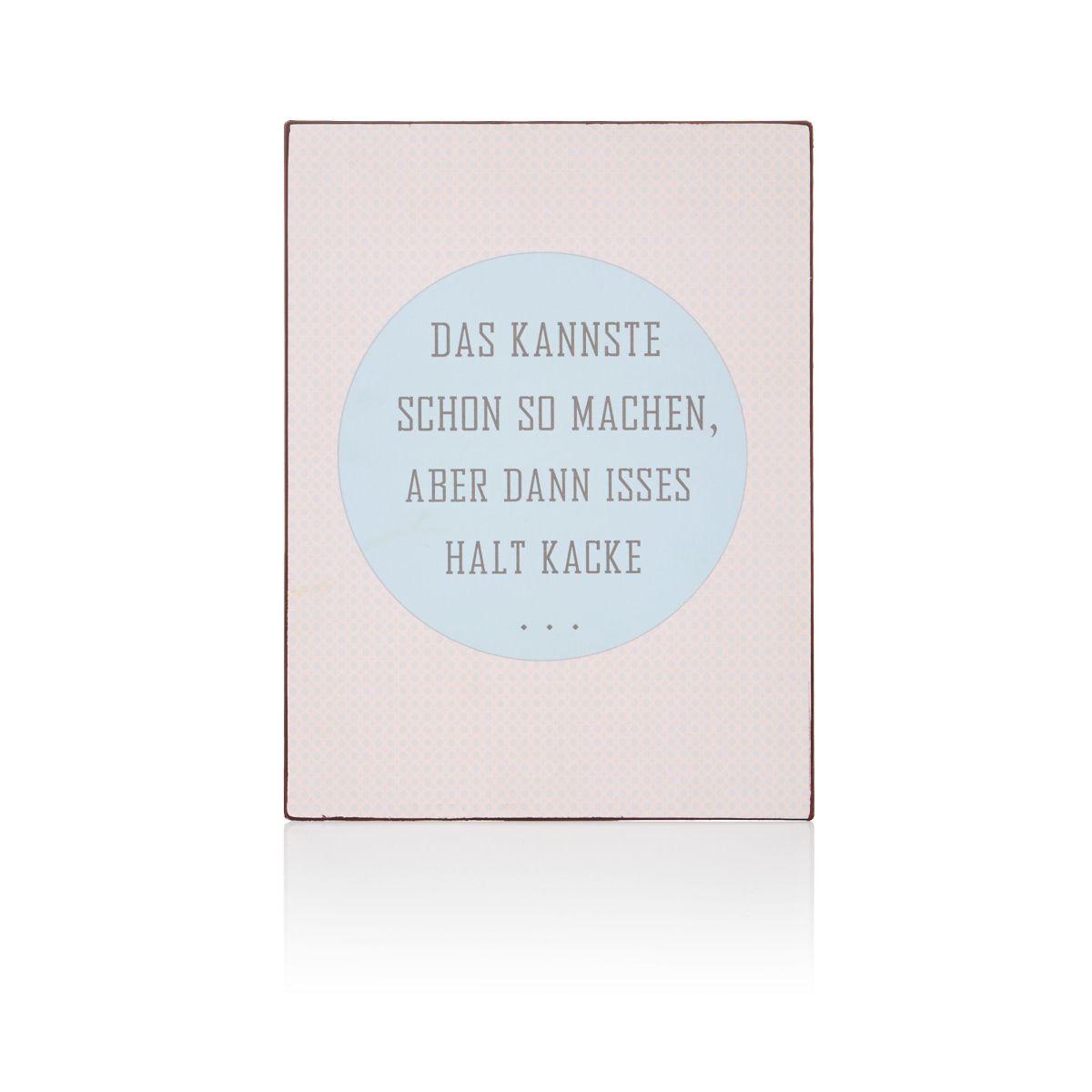Metallschild DAS KANNSTE SCHON SO MACHEN ABER DANN ISSES HALT KACKE...