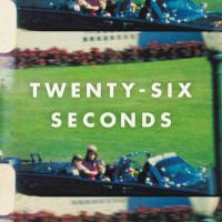 Alexandra Zapruder: Twenty-Six Seconds