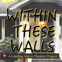 <i>Within These Walls</i>: A Landing Micro Theatre Project