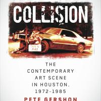 Collision: The Contemporary Art Scene in Houston, 1972–1985