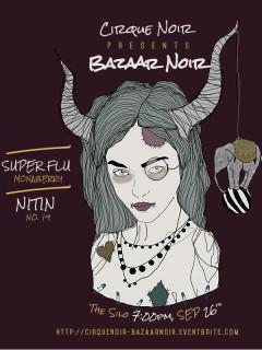 Cirque Noir Bazaar Noir with SuperFlu