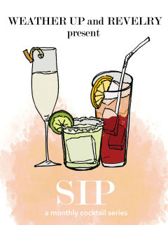 Revelry + Weather Up presents SIP: Monthly Brunch + Cocktail Workshop
