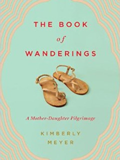 Book reading and signing: The Book of Wanderings: A Mother-Daughter Pilgrimage by Kimberly Meyer
