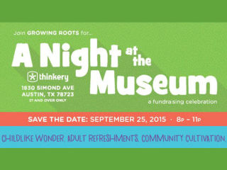 Growing Roots presents A Night at the Museum:  Growing Roots 4th Annual Fundraising Celebration!