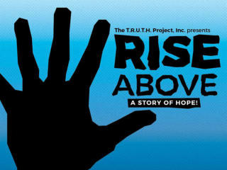 The T.R.U.T.H Project presents Rise Above: A Story of Hope