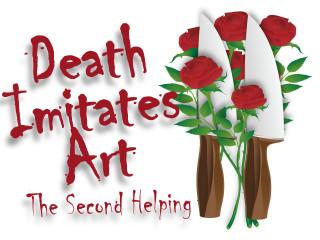 Death Imitates Art: The Second Helping
