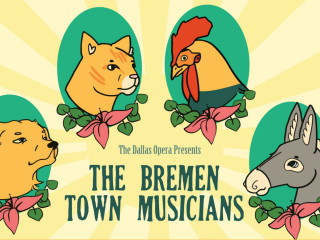 The Dallas Opera presents The Bremen Town Musicians