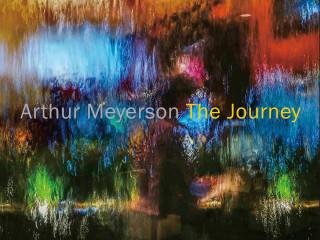 Arthur Meyerson: The Journey