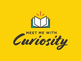 Meet Me with Curiosity
