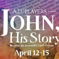 A.D. Players presents <i>John, His Story</i>