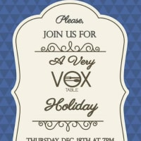 A Very Vox Holiday Dinner - VOX Table- December 2014
