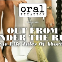 Oral Fixation presents <i>Out from Under the Rug: True Life Tales of Abortion</i>