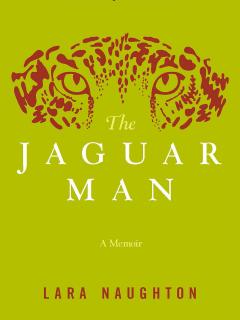 The Jaguar Man by Lara Naughton