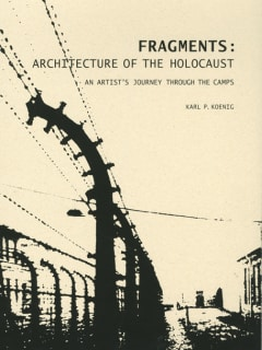 Fragments: Architecture of the Holocaust, An Artist's Journey through the Camps
