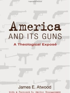 "Lecture: ""America and Its Guns: A Theological Expose"" by Rev. James Atwood"